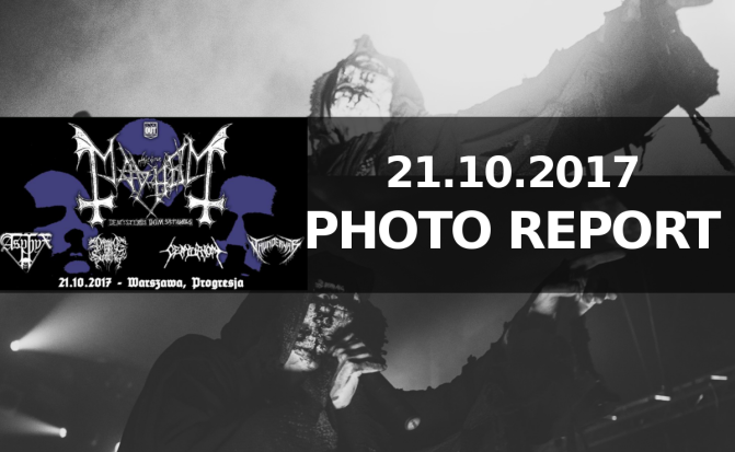 PHOTO REPORT: The True Mayhem (NO), OCT 21, 2017 in Warsaw