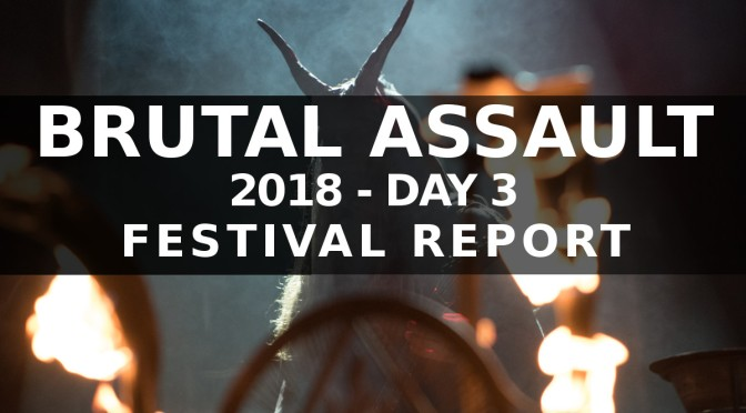 FESTIVAL REPORT: BRUTAL ASSAULT AUG 8-11 (CZ) DAY 3