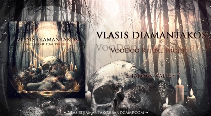 "VLASIS DIAMANTAKOS  STREAM NEW single ""Shadow Valley"" from album "" Voo Doo Ritual Project""."