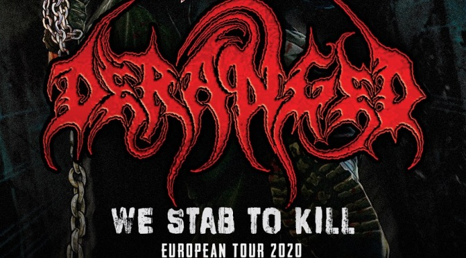DERANGED ANNOUNCE EUROPEAN TOUR !