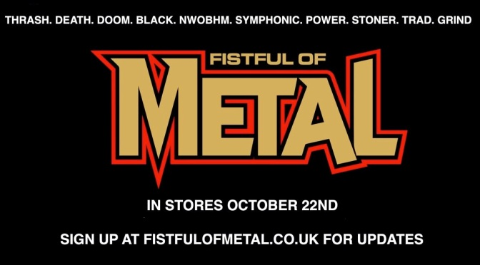 New Heavy Metal Magazine FISTFUL OF METAL launches IN  OCTOBER & THEY WANT YOUR TOP 10 ALBUMS