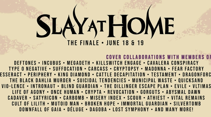 Slay At Home Festival Finale Set For This Weekend — Featuring Members of KsE, Lacuna Coil, Incubus, Periphery + More