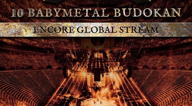 "BABYMETAL REVEAL DETAILS OF ""10 BABYMETAL BUDOKAN"" -ENCORE GLOBAL STREAM & LIVE ALBUM"